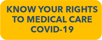 Click Here to download the KNOW YOUR RIGHTS TO MEDICAL CARE COVID-19 PDF document